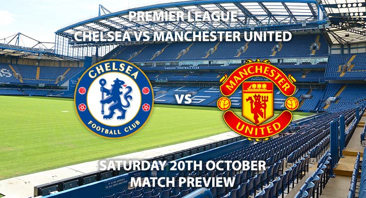 Match Betting Preview - Chelsea vs Manchester United. Saturday 20th October 2018, FA Premier League, Stamford Bridge. Live on Sky Sports Main Event – Kick-Off: 12:30 GMT.