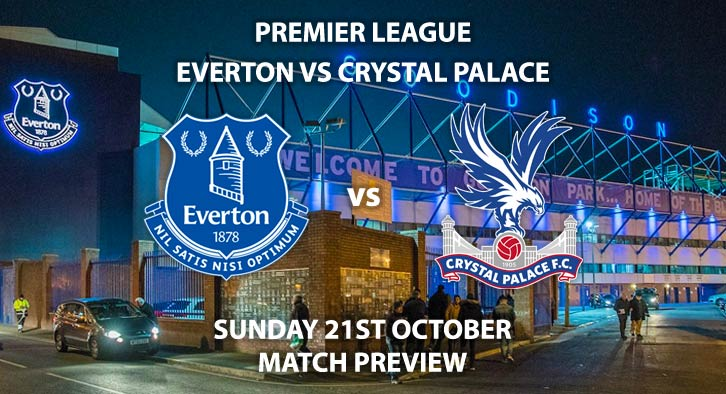 Match Betting Preview - Everton vs Crystal Palace. Sunday 21st October 2018, FA Premier League, Goodison Park Bridge. Live on Sky Sports Main Event – Kick-Off: 16:00 GMT.