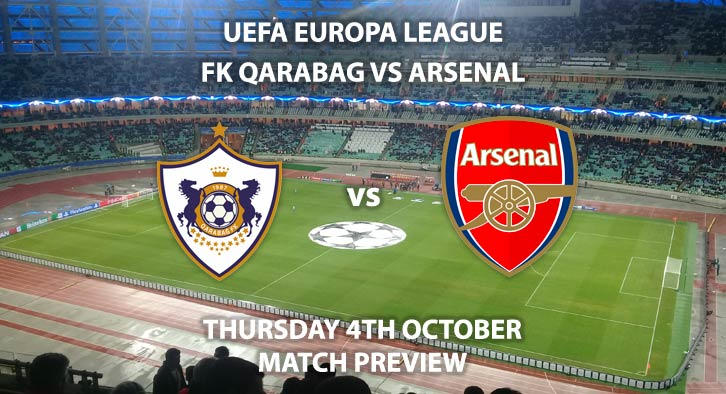Match Betting Preview - Qarabag FK vs Arsenal. Thursday 4th October 2018, UEFA Europa League - Group E Qualifier, Azersun Arena. Live on BT Sport 2 – Kick-Off: 17:55 GMT.