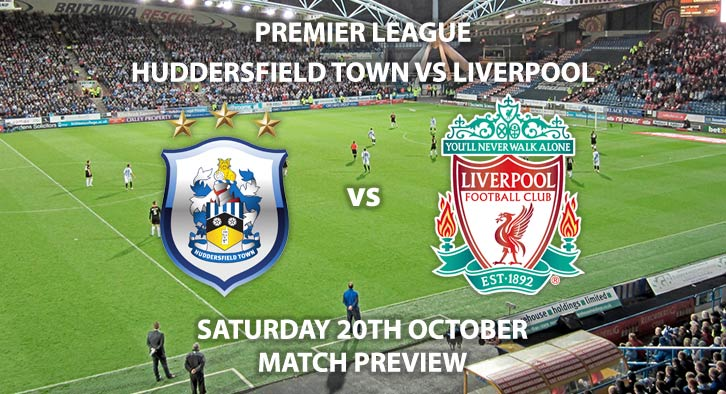 Match Betting Preview - Huddersfield vs Liverpool. Saturday 20th October 2018, FA Premier League, Kirklees Stadium. Live on BT Sport 1 – Kick-Off: 17:30 GMT.
