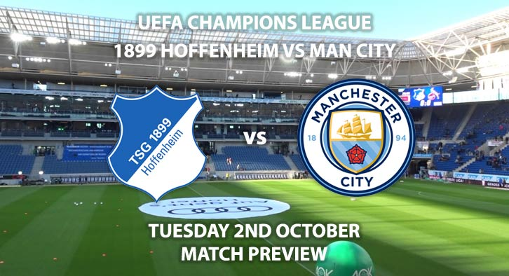 Match Betting Preview - Hoffenheim vs Manchester City. Tuesday 2nd October 2018, UEFA Champions League - Group F Qualifier, Rhein-Neckar Arena. Live on BT Sport 2 – Kick-Off: 17:55 GMT.