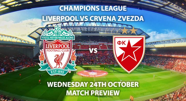 Match Betting Preview - Liverpool vs Crvena Zvezda. Wednesday 24th October 2018, UEFA Champions League, Group C Qualifier, Anfield. Live on BT Sport 2 – Kick-Off: 20:00 GMT.