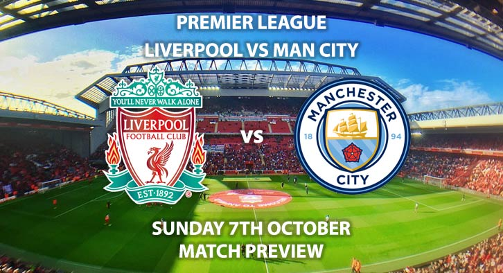 Match Betting Preview - Liverpool vs Manchester City. Sunday 7th October 2018, FA Premier League, Anfield. Live on Sky Sport Premier League – Kick-Off: 16:30 GMT.