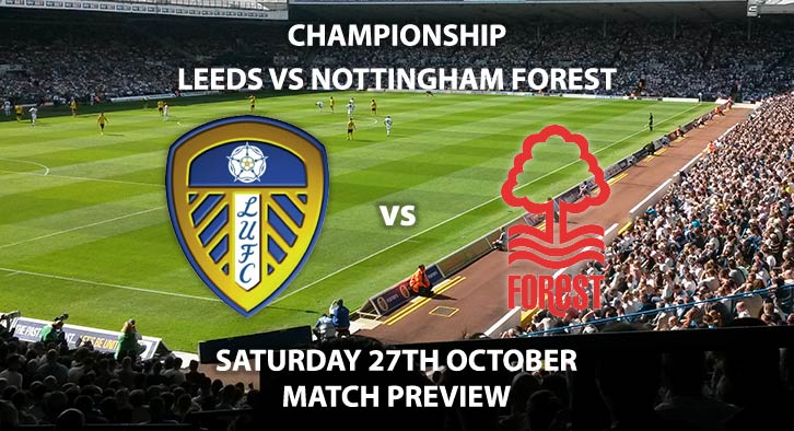 Match Betting Preview - Leeds United vs Nottingham Forest. Saturday 27th October 2018, SkyBet Championship, Elland Road. Live on Sky Sports Football – Kick-Off: 17:30. GMT.