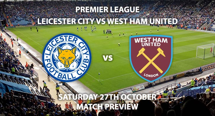 Match Betting Preview - Leicester City vs West Ham United. Saturday 27th October 2018, FA Premier League, King Power Stadium. Live on BT Sport 1 – Kick-Off: 17:30 GMT.