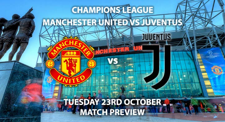 Match Betting Preview - Manchester United vs Juventus. Tuesday 23rd October 2018, UEFA Champions League - Group H Qualifier, Old Trafford. Live on BT Sport 2 – Kick-Off: 20:00 GMT.