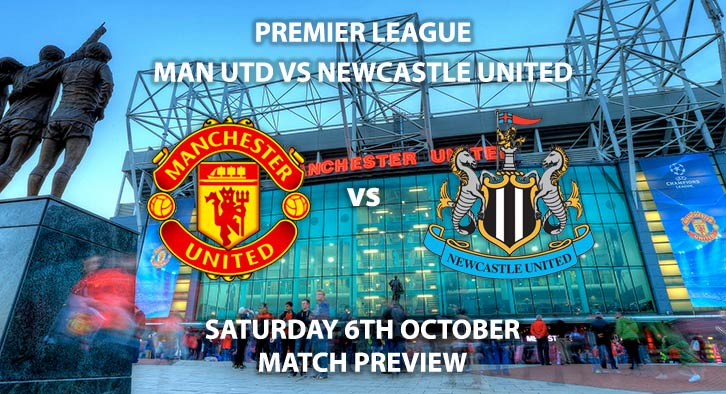 Match Betting Preview - Manchester United vs Newcastle United. Saturday 6th October 2018, FA Premier League, Old Trafford. Live on BT Sport 1 – Kick-Off: 17:30 GMT.