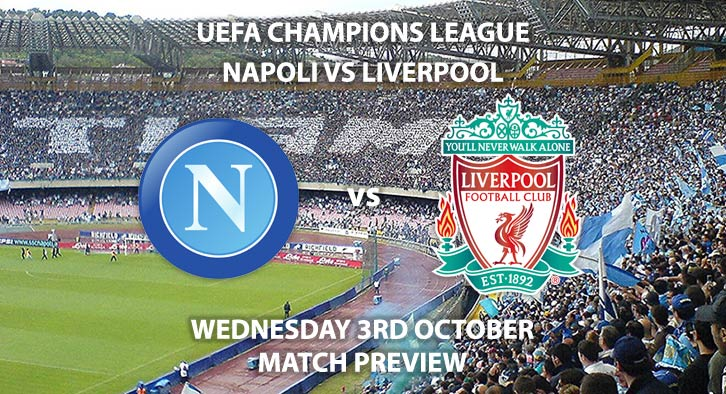 Match Betting Preview - Napoli vs Liverpool. Wednesday 3rdOctober 2018, UEFA Champions League - Group C Qualifier, Stadio Sao Paolo. Live on BT Sport 3 – Kick-Off: 20:00 GMT.