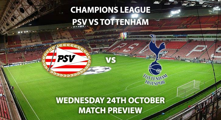 Match Betting Preview - PSV vs Tottenham Hotspur. Wednesday 24thOctober 2018, UEFA Champions League - Group H Qualifier, Philips Stadion, Eindhoven. Live on BT Sport 3 – Kick-Off: 17:55 GMT.