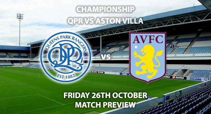 Match Betting Preview - QPR vs Aston Villa. Friday 26th October 2018, SkyBet Championship, Loftus Road. Live on Sky Sports Football – Kick-Off: 19:45 GMT.