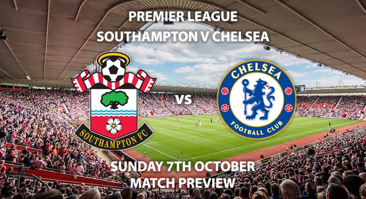 Match Betting Preview - Southampton vs Chelsea. Sunday 7th October 2018, Skybet Championship, St Mary's Stadium. Live on Sky Sport Premier League – Kick-Off: 14:15 GMT.