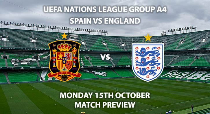 Match Betting Preview - Spain vs England, Monday 15th October 2018, UEFA Nations League - Group A 4, Estadio Benito Villmarin, Sevilla. Live on Sky Sports Main Event, Kick-Off: 19:45 GMT.