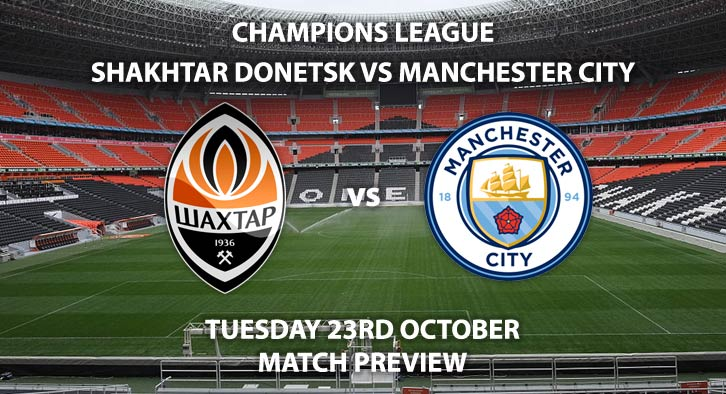 Match Betting Preview - Shakhtar Donetsk vs Manchester City. Tuesday 23rd October 2018, UEFA Champions League - Group F Qualifier, Metalist Arena, Kharkiv. Live on BT Sport 3 – Kick-Off: 20:00 GMT.