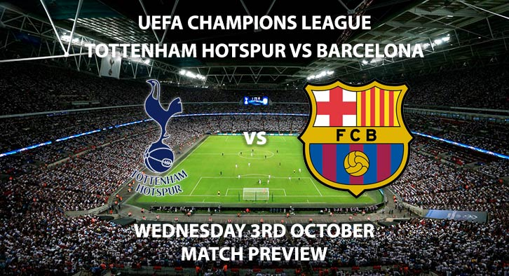 Match Betting Preview - Tottenham Hotspur vs Barcelona. Wednesday 3rd October 2018, UEFA Champions League - Group H Qualifier, Wembley Stadium. Live on BT Sport 2 – Kick-Off: 20:00 GMT.