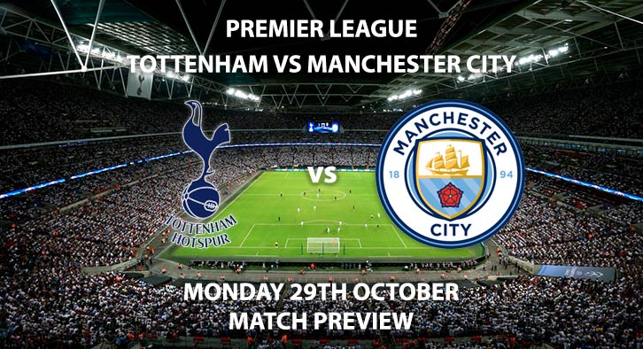 Match Betting Preview - Tottenham Hotspur vs Manchester City. Monday 29th October 2018, FA Premier League, Wembley Stadium. Live on Sky Sports Main Event – Kick-Off: 20:00 GMT.