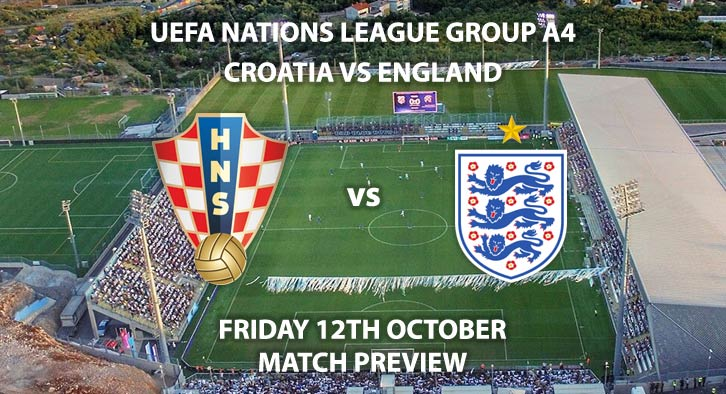 Match Betting Preview - Croatia vs England, Friday 12th October 2018, UEFA Nations League - Group A 4, Stadion Maksimir. Live on Sky Sports Main Event, Kick-Off: 19:45 GMT.