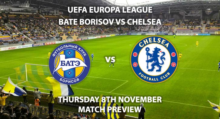 Match Betting Preview - BATE Borisov vs Chelsea. Thursday 8th November 2018, UEFA Europa League - Group L Qualifier, Haradski Stadium. Live on BT Sport 2 – Kick-Off: 17:55 GMT.