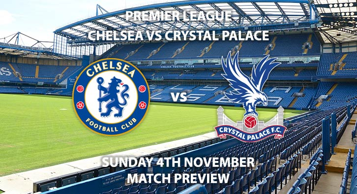 Match Betting Preview - Chelsea vs Crystal Palace. Sunday 4th November 2018, FA Premier League, Stamford Bridge. Live on Sky Sports Main Event – Kick-Off: 16:00 GMT.