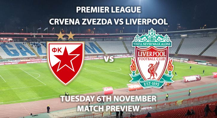 Match Betting Preview - Crvena Zvezda vs Liverpool. Tuesday 6th November 2018, UEFA Champions League, Group C Qualifier, Stadion Rajko Mitic. Live on BT Sport 2 – Kick-Off: 17:55 GMT.