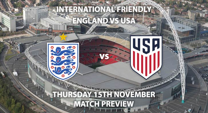 Match Betting Preview - England vs USA, Thursday 15th November 2018, International Friendly. Live on Sky Sports Football, Kick-Off: 20:00 GMT.