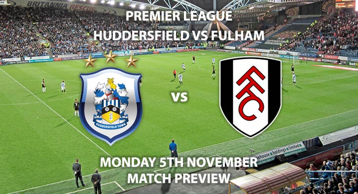 Match Betting Preview - Huddersfield Town vs Fulham. Monday 5th November 2018, FA Premier League, Kirklees Stadium. Live on Sky Sports Football – Kick-Off: 20:00 GMT.