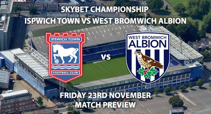 Match Betting Preview - Ipswich Town vs West Bromwich Albion. Friday 23rd November 2018, SkyBet Championship, Portman Road. Live on Sky Sport Football – Kick-Off: 19:45 GMT.