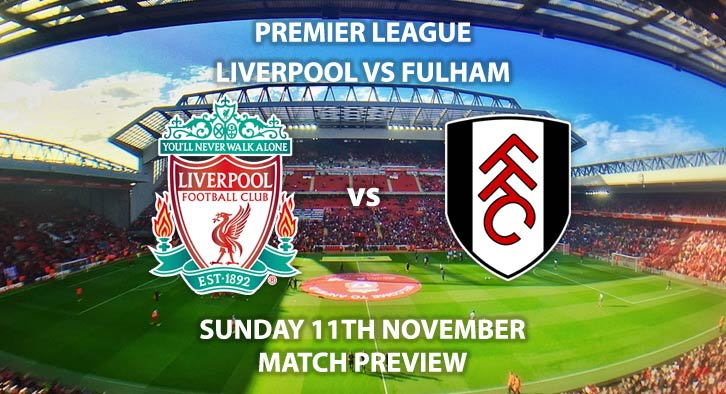Match Betting Preview - Liverpool vs Fulham Sunday 11th November 2018, FA Premier League, Anfield. Live on BT Sport 1 – Kick-Off: 12:00 GMT.
