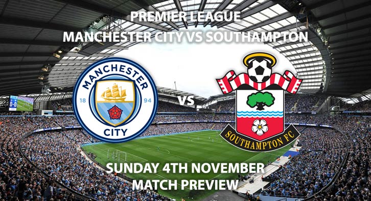 Match Betting Preview - Manchester City vs Southampton. Sunday 4th November 2018, FA Premier League, Etihad Stadium. Kick-Off at 15:00 GMT.