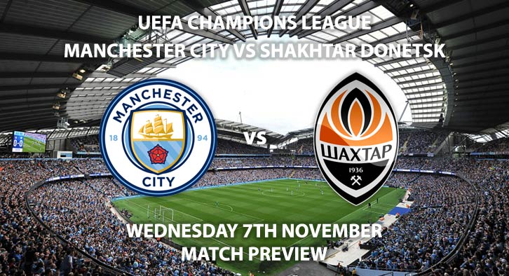 Match Betting Preview - Manchester City vs Shakhtar Donetsk. Wednesday 7th November 2018, UEFA Champions League - Group F Qualifier, Etihad Stadium. Live on BT Sport Extra – Kick-Off: 20:00 GMT.