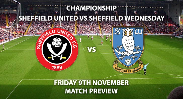 Match Betting Preview - Sheffield United vs Sheffield Wednesday. Friday 9th November 2018, Sky Bet Championship, Bramall Lane. Live on Sky Sports Football – Kick-Off: 19:45 GMT.