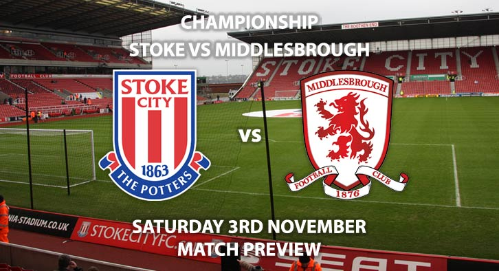 Match Betting Preview - Stoke City v Middlesbrough. Saturday 3rd November 2018, SkyBet Championship, BET365 Stadium. Live on Sky Sport Football – Kick-Off: 17:30 GMT.