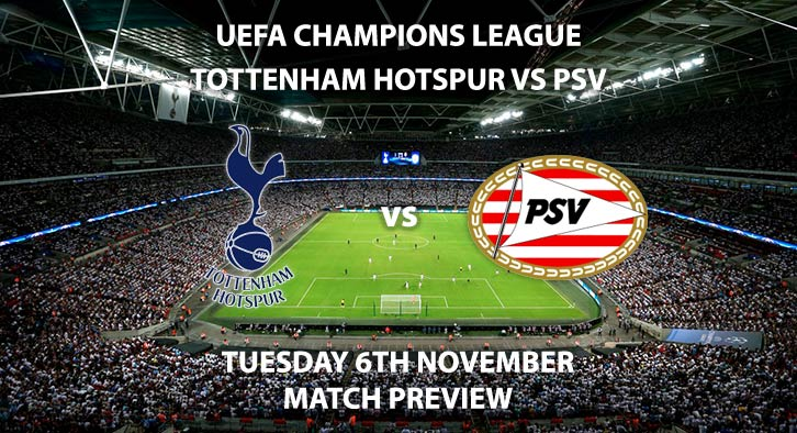 Match Betting Preview - Tottenham Hotspur vs PSV Eindhoven. Tuesday 6th November 2018, UEFA Champions League - Group H Qualifier, Wembley Stadium. Live on BT Sport 2 – Kick-Off: 20:00 GMT.