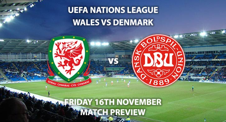 Match Betting Preview - Wales vs Denmark, Friday 16th November 2018, UEFA Nations League - Group B 4, Cardiff City Stadium. Live on Sky Sports Football, Kick-Off: 19:45 GMT.
