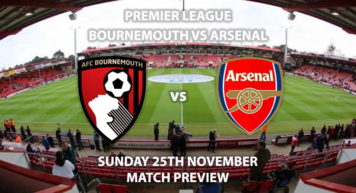 Match Betting Preview - Bournemouth vs Arsenal. Sunday 25th November 2018, FA Premier League, Vitality Stadium. Live on Sky Sports Main Event - Kick-Off: 13:30 GMT.