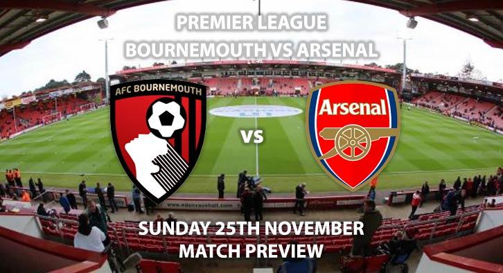 Match Betting Preview - Bournemouth vs Arsenal. Sunday 25thNovember 2018, FA Premier League, Vitality Stadium. Live on Sky Sports Main Event - Kick-Off: 13:30 GMT.