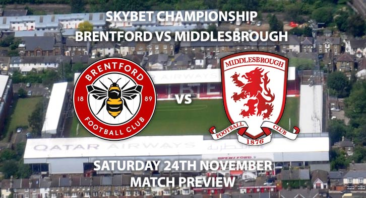 Match Betting Preview - Brentford vs Middlesbrough. Saturday 24thNovember 2018, SkyBet Championship, Griffin Park. Live on Sky Sports Football – Kick-Off: 17:30 GMT.
