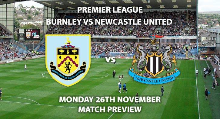 Match Betting Preview - Burnley vs Newcastle United. Monday 26th November 2018, FA Premier League, Turf Moor Stadium. Live on Sky Sports Main Event - Kick-Off: 20:00 GMT.