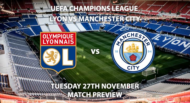 Match Betting Preview - Lyon vs Manchester City. Tuesday 27thNovember 2018, UEFA Champions League - Group F Qualifier, Groupama Stadium. Live on BT Sport 3 – Kick-Off: 20:00 GMT.