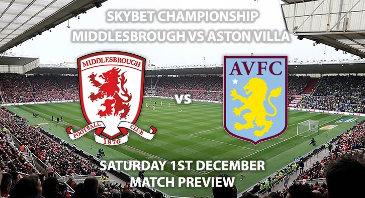 Match Betting Preview - Middlesbrough vs Aston Villa. Saturday 1st December 2018, SkyBet Championship, The Riverside Stadium. Live on Sky Sports Football HD - Kick-Off: 17:30 GMT.