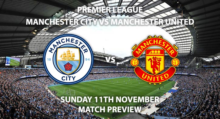 Match Betting Preview - Manchester City vs Manchester United. Sunday 11th November 2018, FA Premier League, Etihad Stadium. Live on Sky Sports Premier League – Kick-Off: 16:30 GMT.
