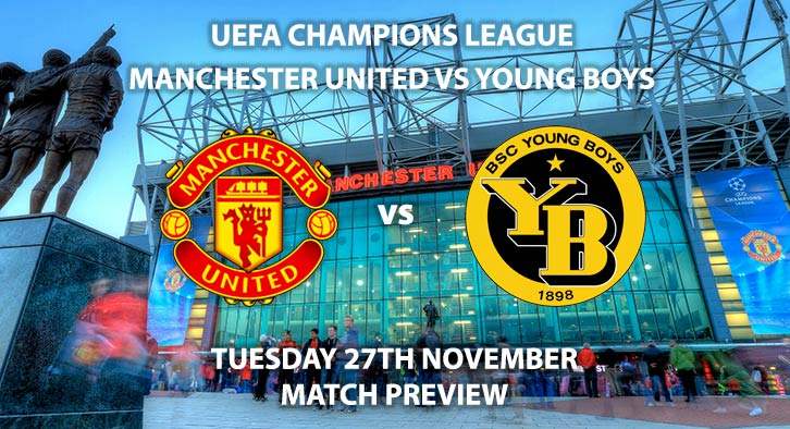 Match Betting Preview - Manchester United vs Young Boys. Tuesday 27thNovember 2018, UEFA Champions League - Group H Qualifier, Old Trafford. Live on BT Sport 1 – Kick-Off: 20:00 GMT.