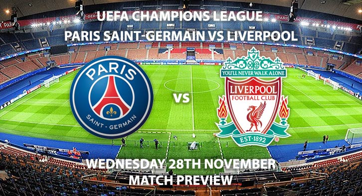 Match Betting Preview - Paris Saint-Germain vs Liverpool. Wednesday 28th November 2018, UEFA Champions League, Group C Qualifier, Parc De Princes. Live on BT Sport 2 – Kick-Off: 20:00 GMT.