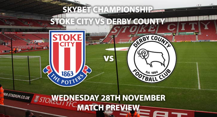 Match Betting Preview - Stoke City vs Derby County. Wednesday 28thNovember 2018, SkyBet Championship, BET365 Stadium. Live on Sky Sports Main Event - Kick-Off: 19:45 GMT.