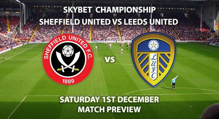 Match Betting Preview - Sheffield United vs Leeds United. Saturday 1st December 2018, SkyBet Championship, Bramall Lane. Live on Sky Sports Main Event - Kick-Off: 12:30 GMT.