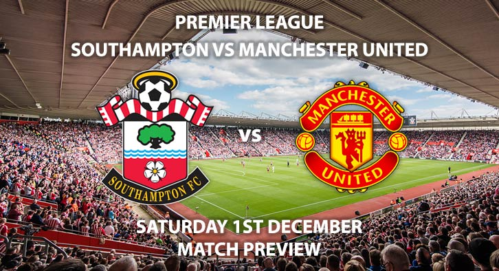 Match Betting Preview - Southampton vs Manchester United. Saturday 1st December 2018, FA Premier League, St Mary's Stadium. Live on BT Sport 1 - Kick-Off: 17:30 GMT.