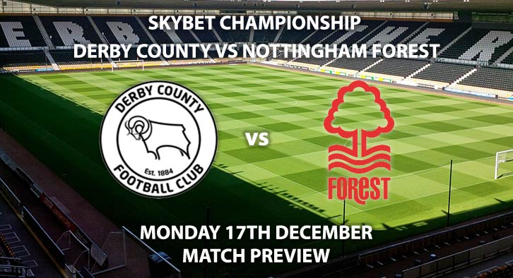 Match Betting Preview - Derby County vs Nottingham Forest. Monday 17th December 2018, SkyBet Championship, Pride Park. Live on Sky Sports Main Event - Kick-Off: 19:45 GMT.