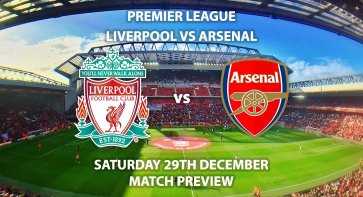 Match Betting Preview - Liverpool vs Arsenal. Saturday 29th December 2018, FA Premier League, Anfield. Live on BT Sport 1 - Kick-Off: 17:30 GMT.