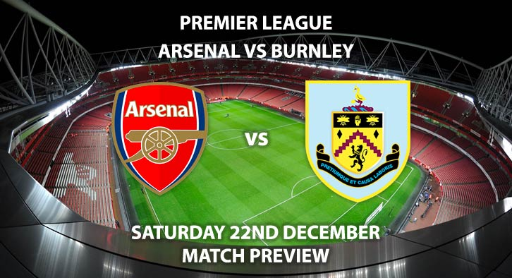 Match Betting Preview - Arsenal vs Burnley. Saturday 22nd December 2018, FA Premier League, Emirates Stadium. Live on Sky Sports Premier League - Kick-Off: 12:30 GMT.