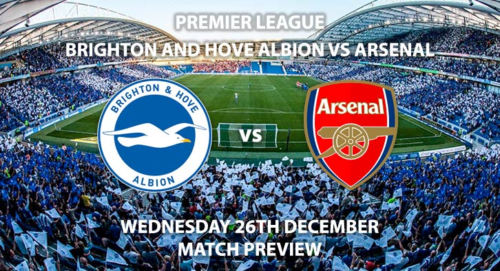 Match Betting Preview - Arsenal vs Brighton. Wednesday 26th December 2018, FA Premier League, Falmer Stadium. Live on Sky Sports Premier League - Kick-Off: 17:15 GMT.