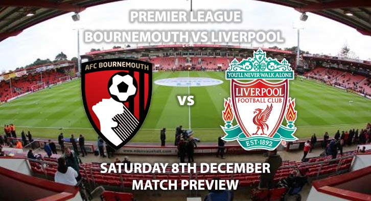 Match Betting Preview - Bournemouth vs Liverpool. Saturday 8th December 2018, FA Premier League, The Vitality Stadium. Live on BT Sport 2 - Kick-Off: 12:30 GMT.